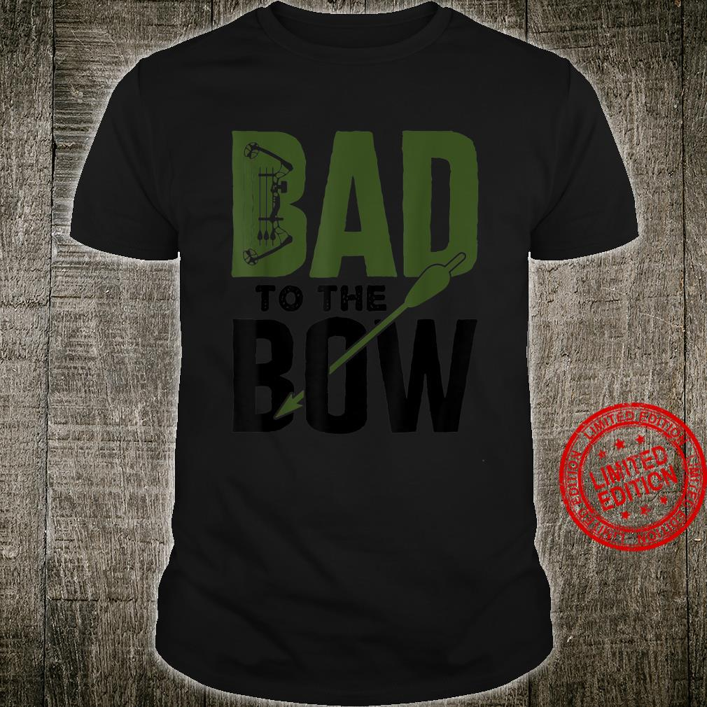 Bow Hunting Hunter Season Deer Hunt Archery Bad to the Bow Shirt