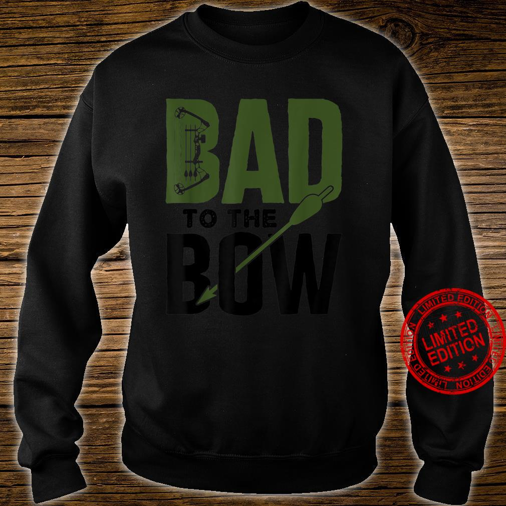 Bow Hunting Hunter Season Deer Hunt Archery Bad to the Bow Shirt sweater