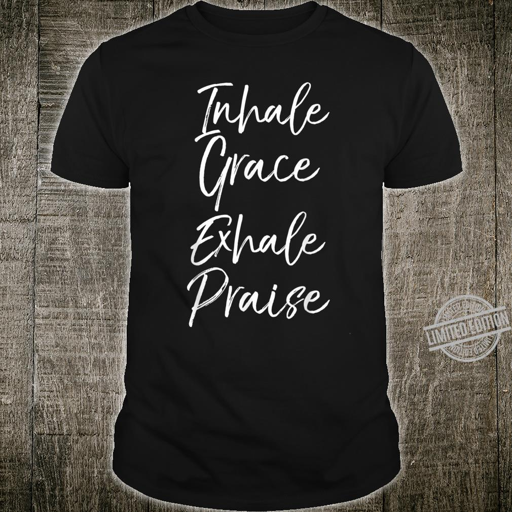 Christian Mindfulness Quote Inhale Grace Exhale Praise Shirt