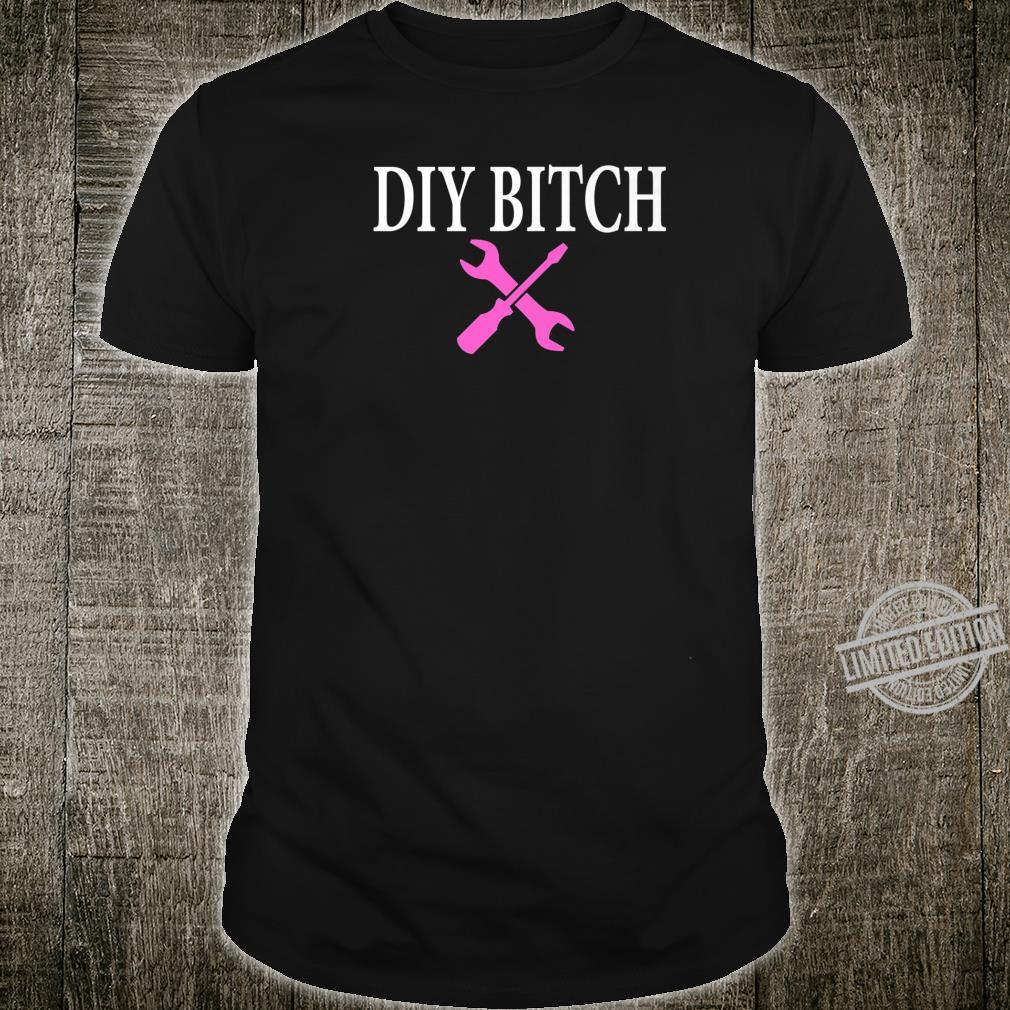 DIY Bitch Do it yourself Fun Shirt