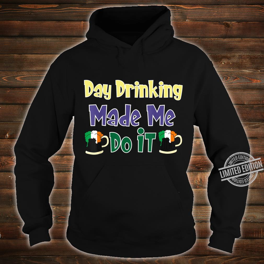 Day Drinking Made Me Do It Irish St Patricks Day Shirt hoodie