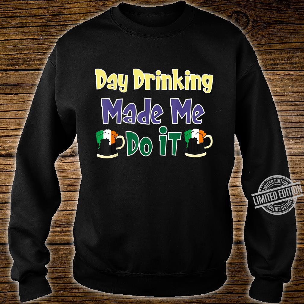Day Drinking Made Me Do It Irish St Patricks Day Shirt sweater