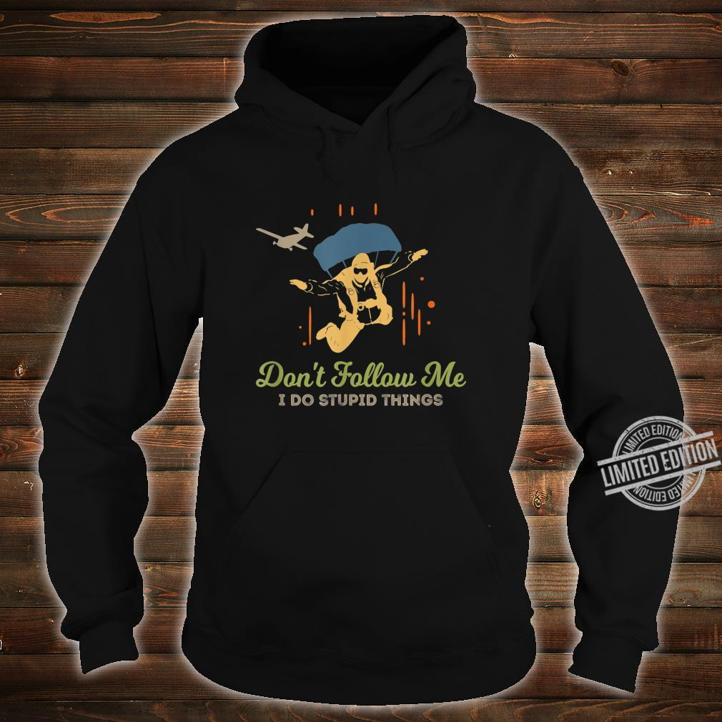 Don't Follow Me I Do Stupid Things Vintage Skydiving Shirt hoodie