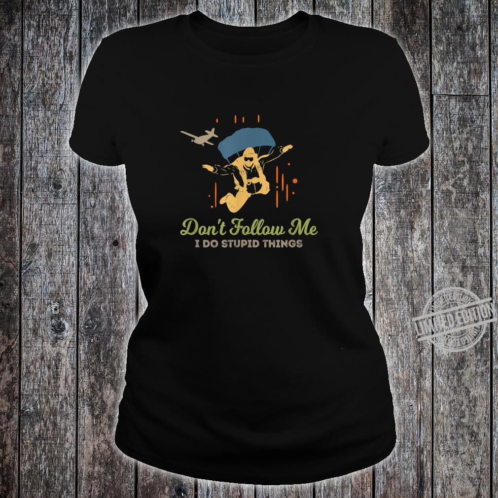 Don't Follow Me I Do Stupid Things Vintage Skydiving Shirt ladies tee