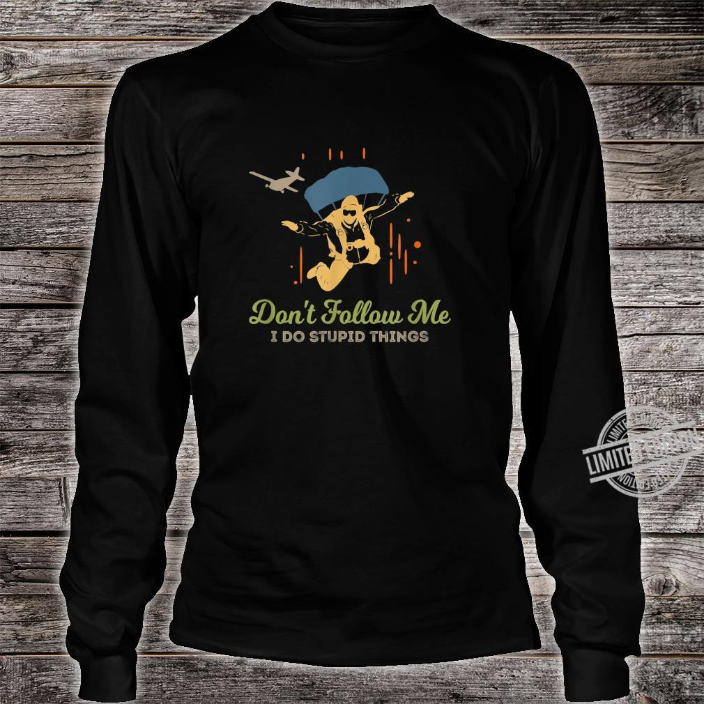 Don't Follow Me I Do Stupid Things Vintage Skydiving Shirt long sleeved
