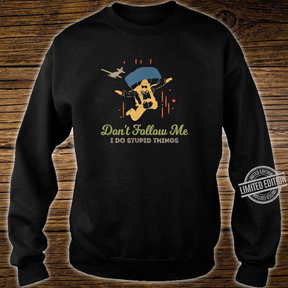 Don't Follow Me I Do Stupid Things Vintage Skydiving Shirt sweater