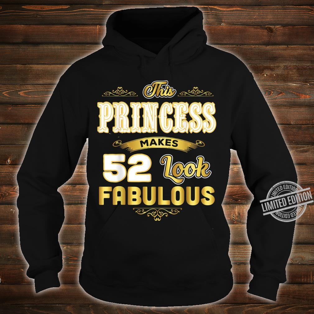 Funny 52nd Birthday Princess Makes 52 Look Fabulous Shirt hoodie