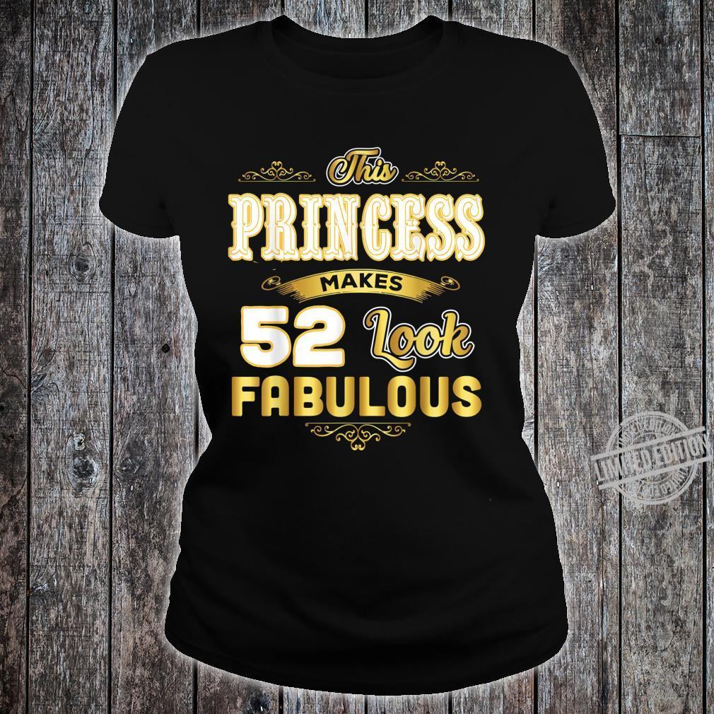Funny 52nd Birthday Princess Makes 52 Look Fabulous Shirt ladies tee