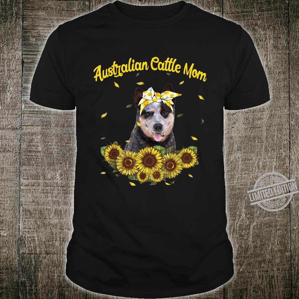 Funny Australian Cattle Mom Sunflowers Mother's Day Shirt