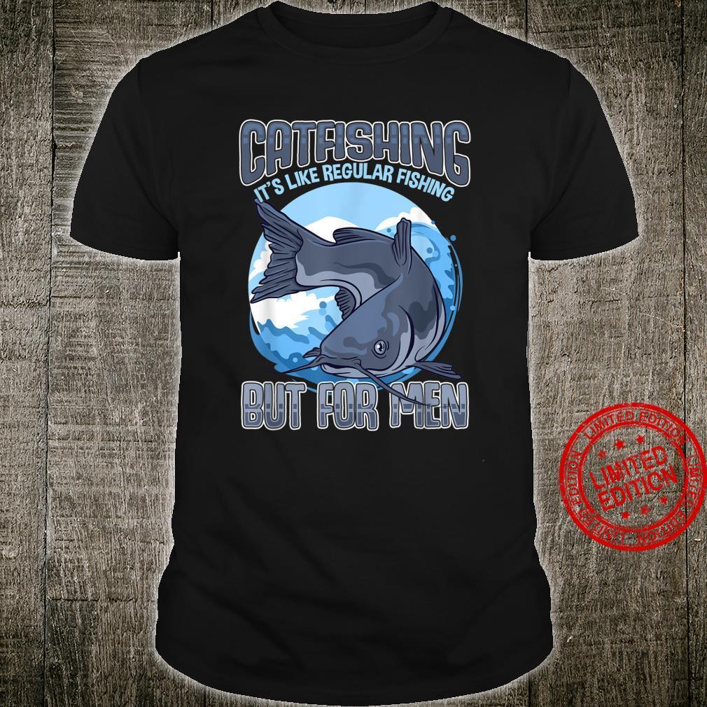 Funny Catfishing Man Father Fishermen Humor Shirt