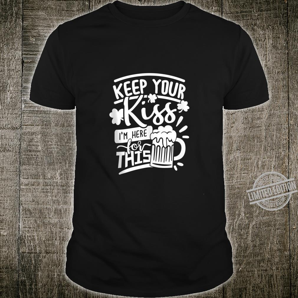 Funny Keep Your Kiss I'm Here For This Beer Party Shirt