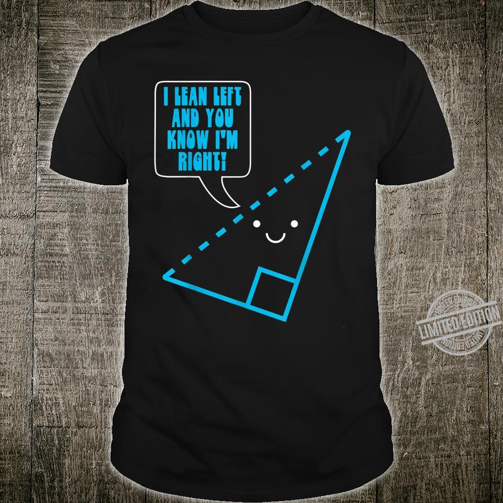 Funny Math Pun Right Triangle Lean Left Geometry Joke Shirt