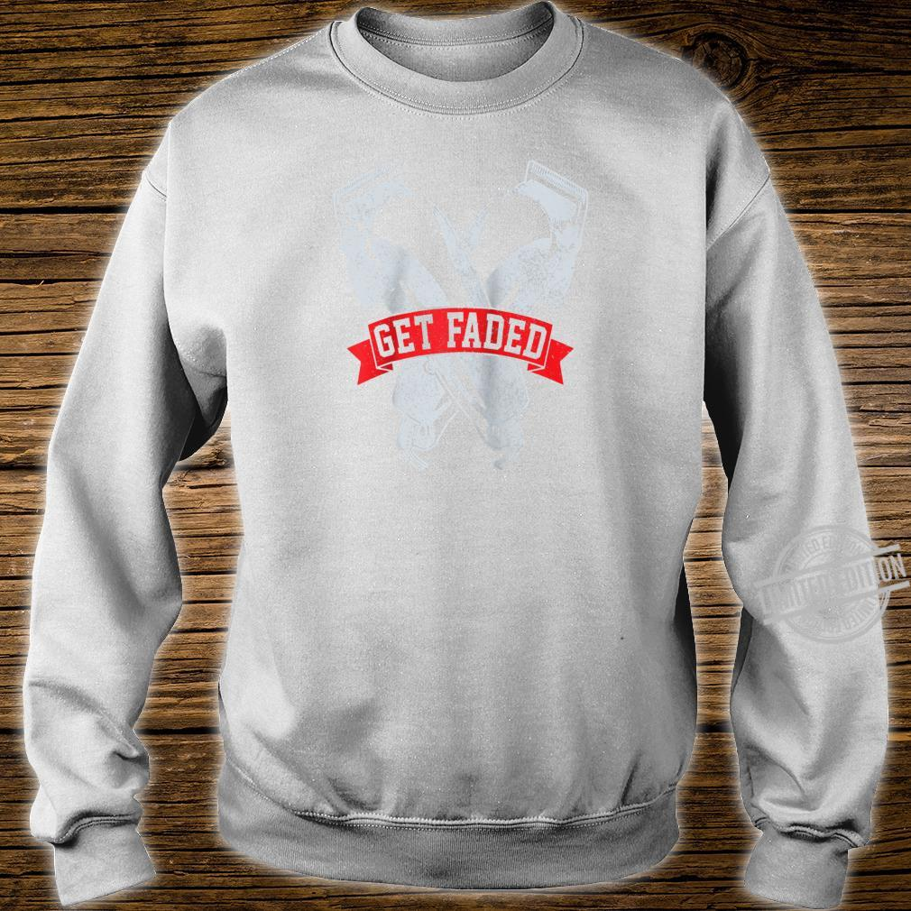 Get Faded Barber Hairstylist Hairdresser Barbershop Shirt sweater
