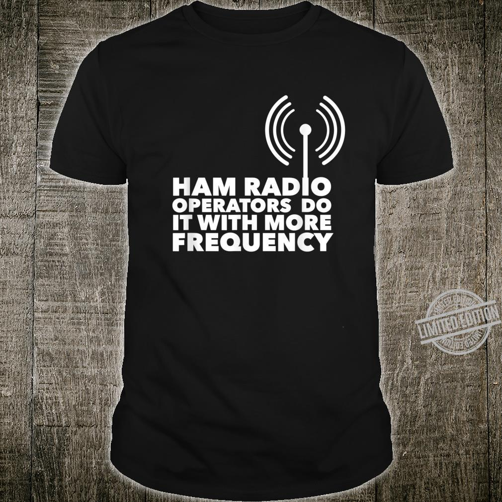 Ham Radio Operators Do It With More Frequency Quote Shirt