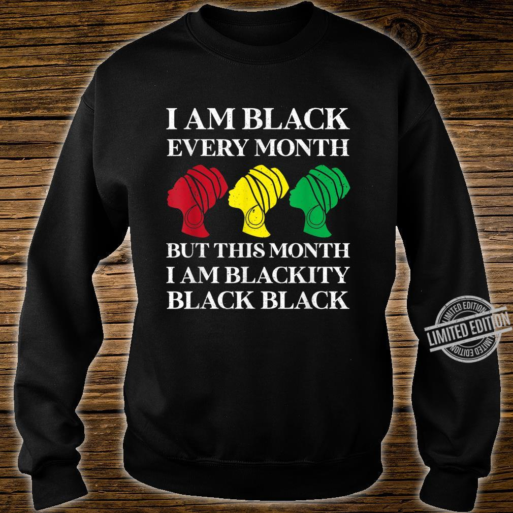 I Am Black Every Month But This Month I Am Blackity Black Shirt sweater