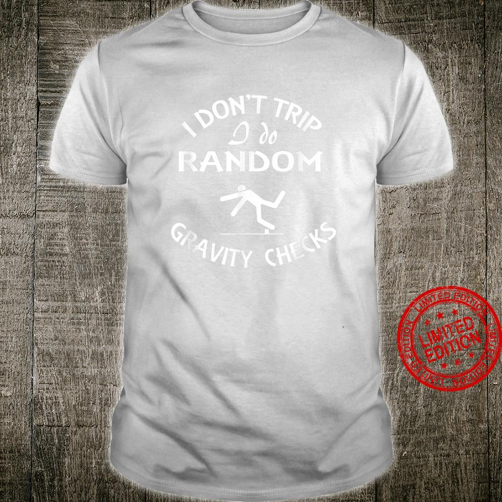 I Don't Trip I Do Random Gravity Checks Shirt Physics Shirt