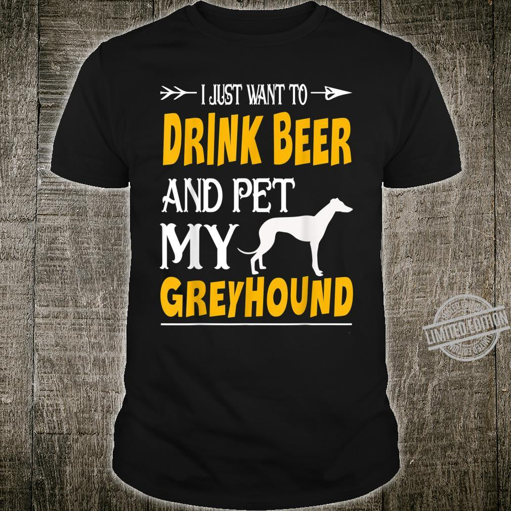 I Just Want To Drink Beer And Pet My Greyhound Shirt