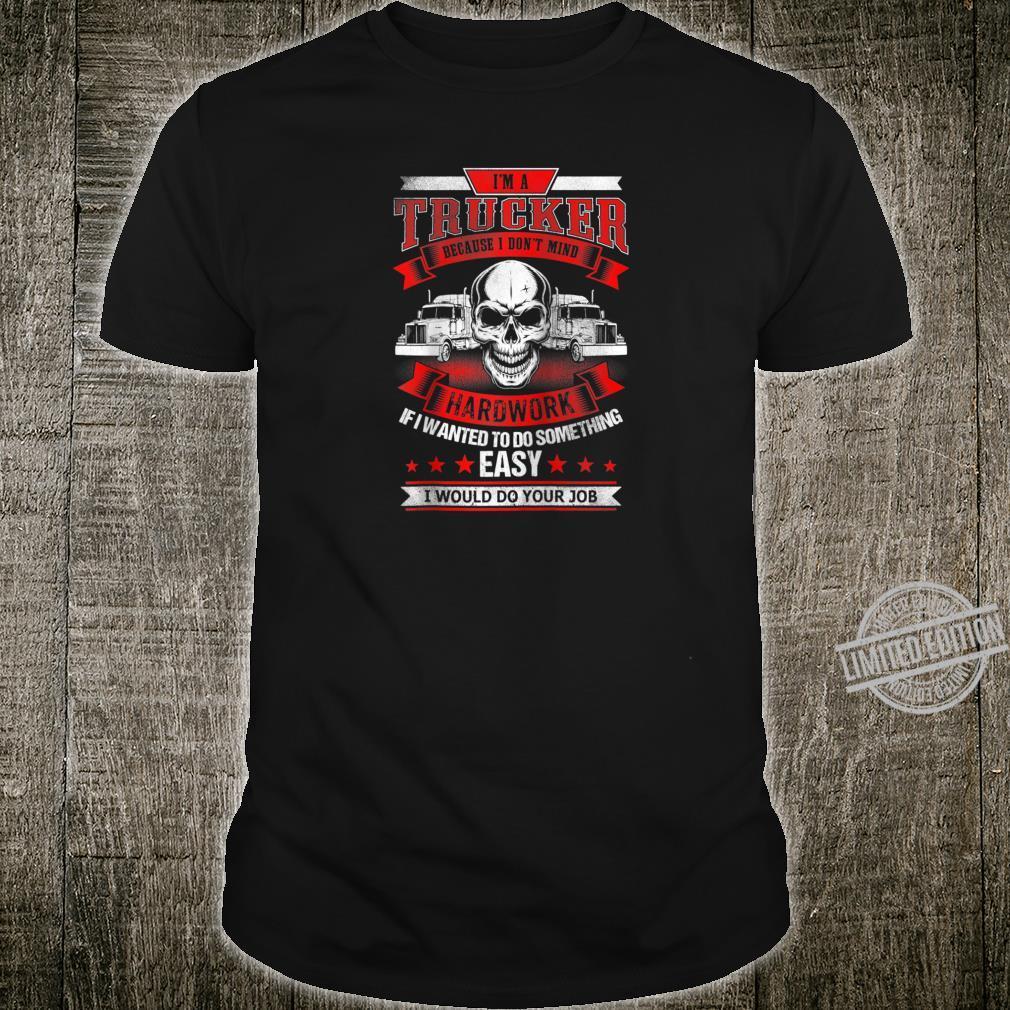 I'M A TRUCKER Fun Truck Drivers Trucking Skull Shirt