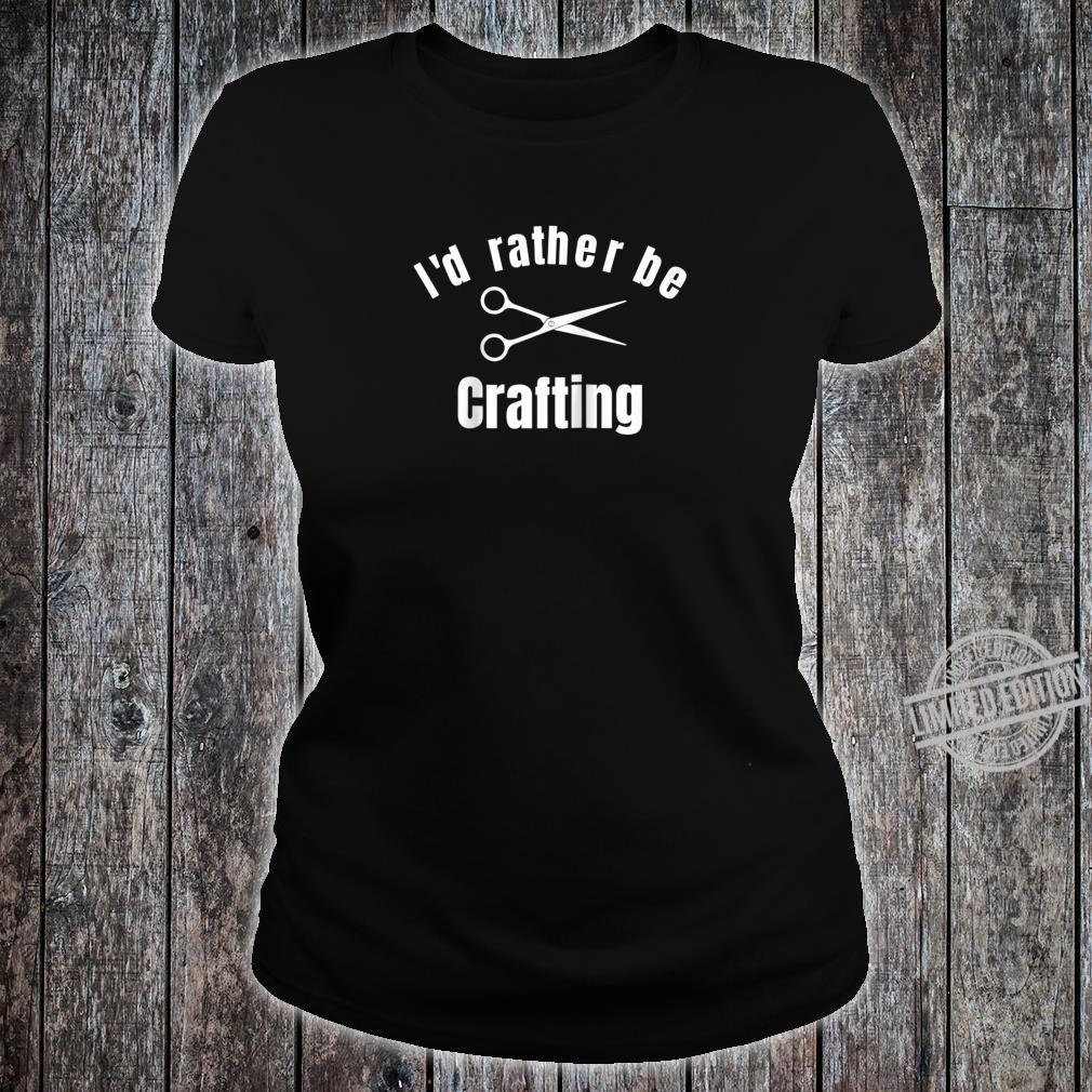 I'd Rather Be Crafting Shirt ladies tee