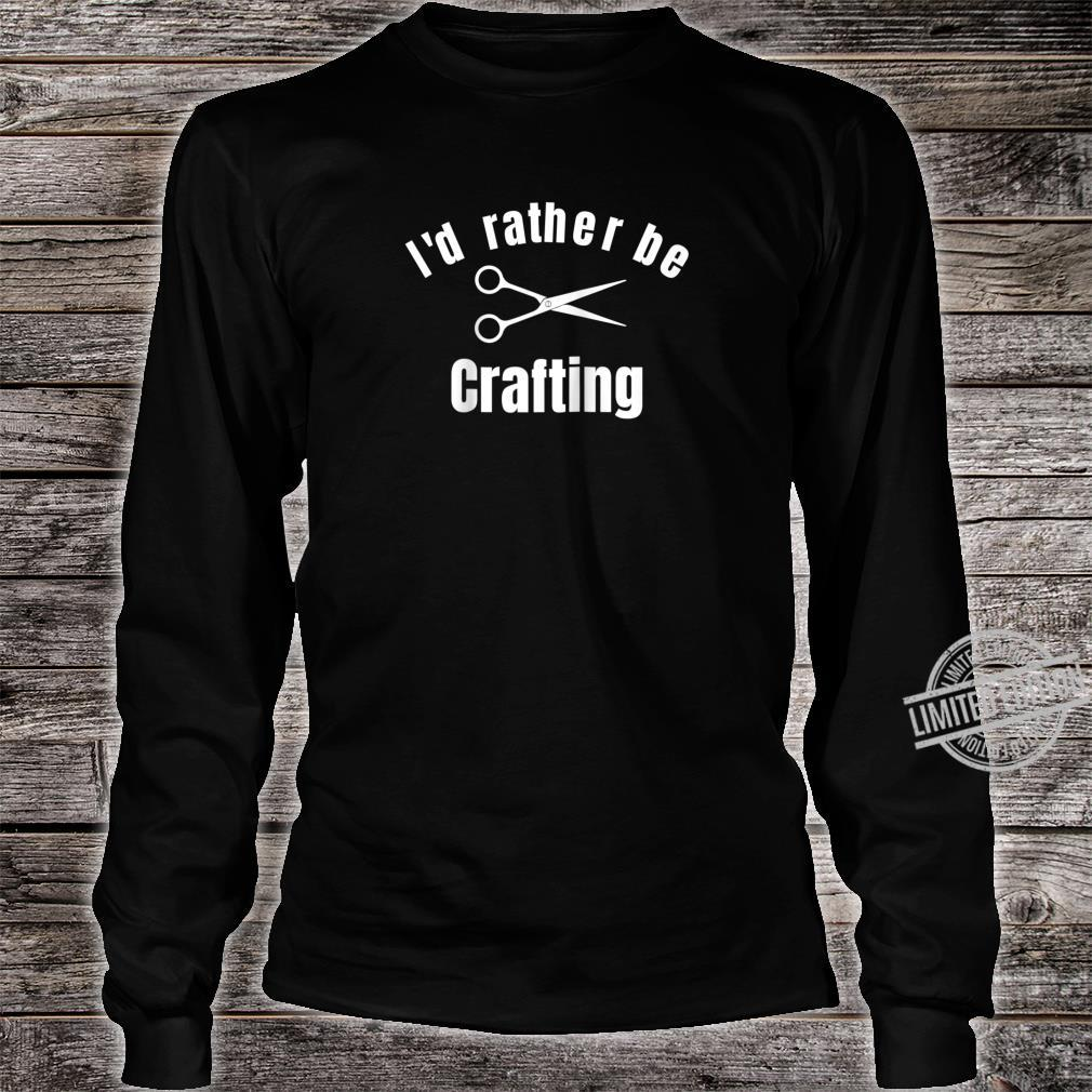 I'd Rather Be Crafting Shirt long sleeved