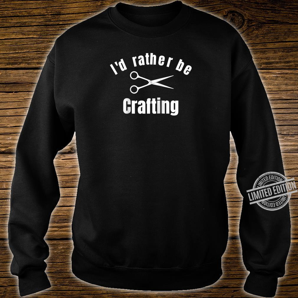 I'd Rather Be Crafting Shirt sweater