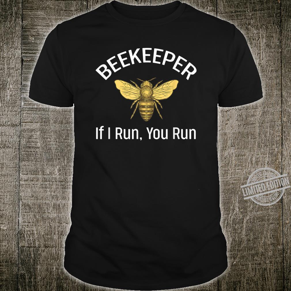 If I Run You Run Shirt Beekeeping Beekeeper Shirt