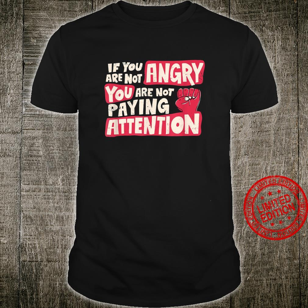 If you're not angry, you're not paying attention Shirt