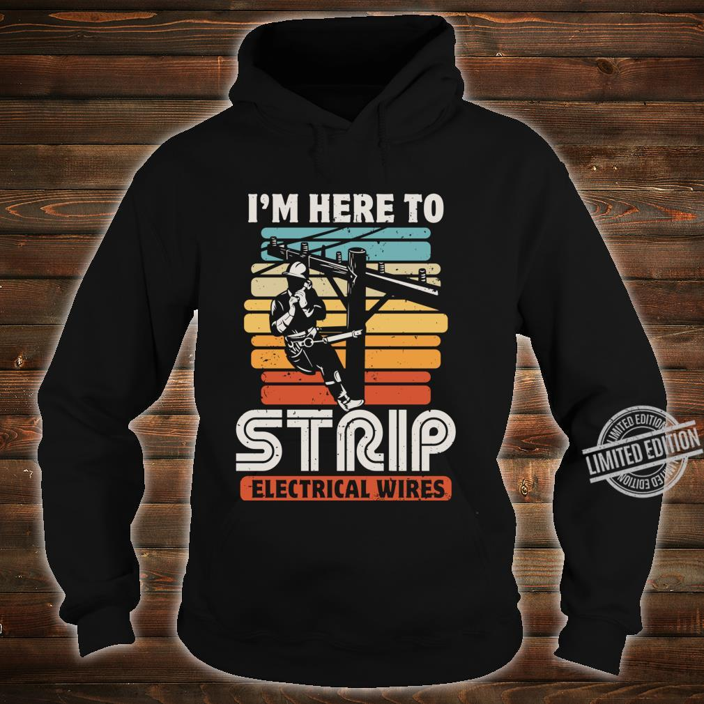 I'm Here To Strip Electrical Wires Electrician Wireman Shirt hoodie