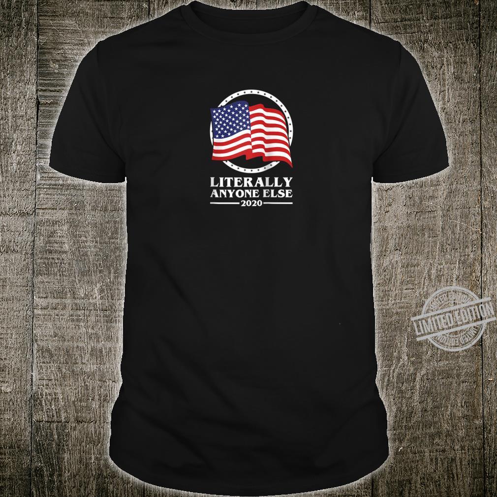 Literally Anyone Else 2020 President Trump Vote No Shirt