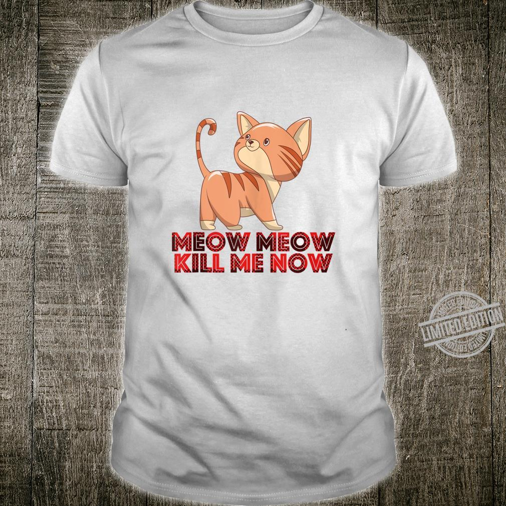 Meow Meow kill me now Valentines Day cats Shirt