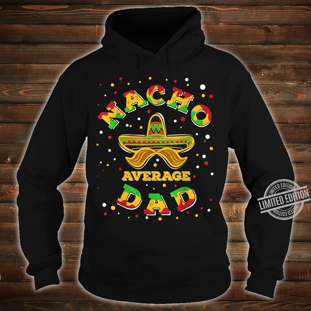 Nacho Average Dad Sombrero Fifth Of May Mexican Fiesta Shirt hoodie