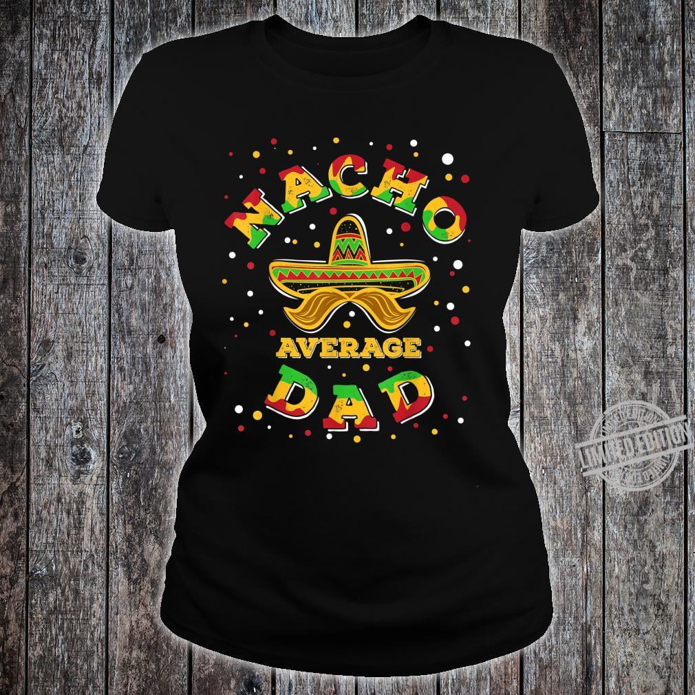 Nacho Average Dad Sombrero Fifth Of May Mexican Fiesta Shirt ladies tee