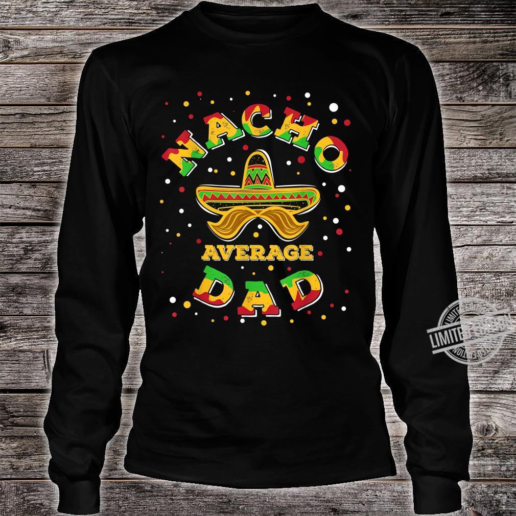 Nacho Average Dad Sombrero Fifth Of May Mexican Fiesta Shirt long sleeved