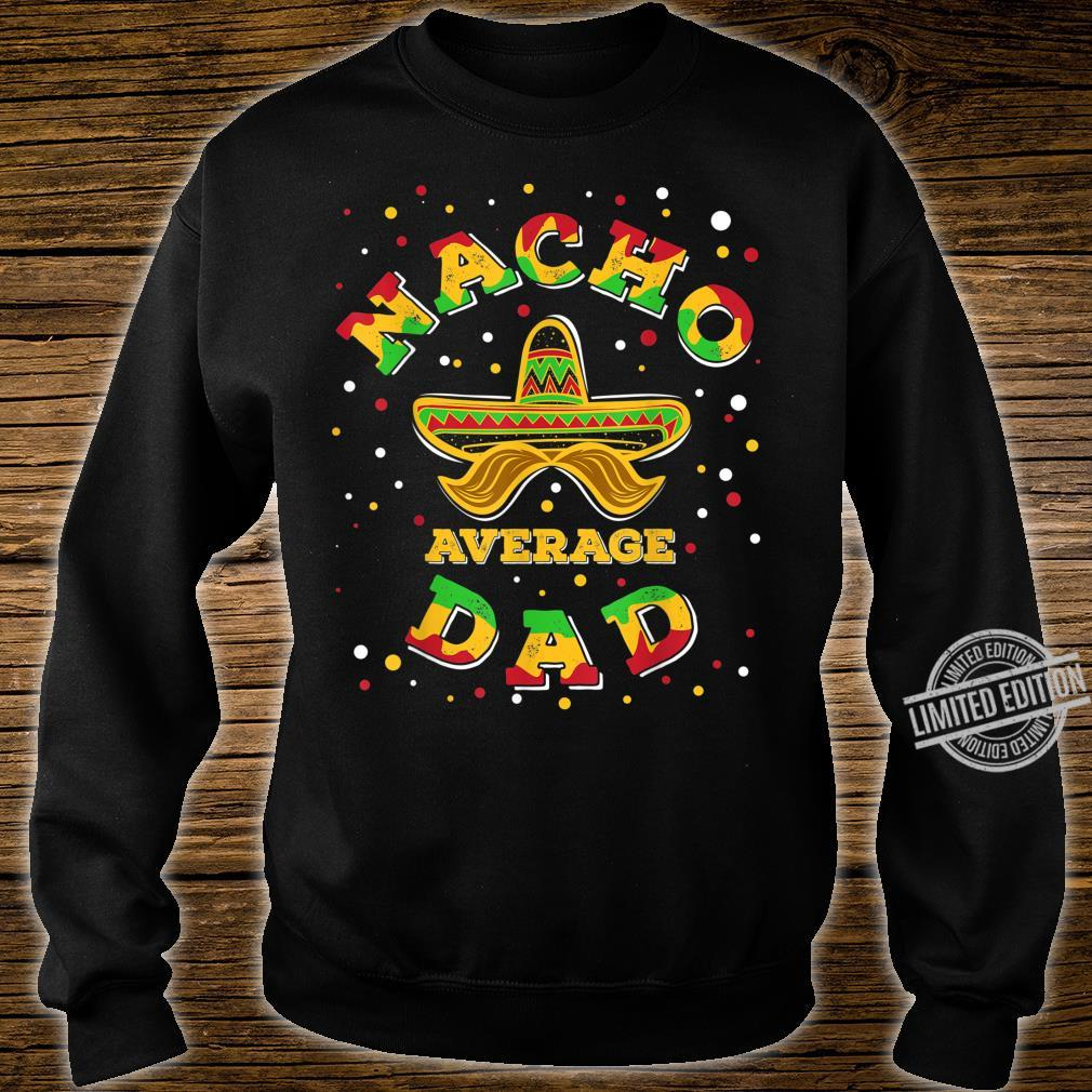 Nacho Average Dad Sombrero Fifth Of May Mexican Fiesta Shirt sweater