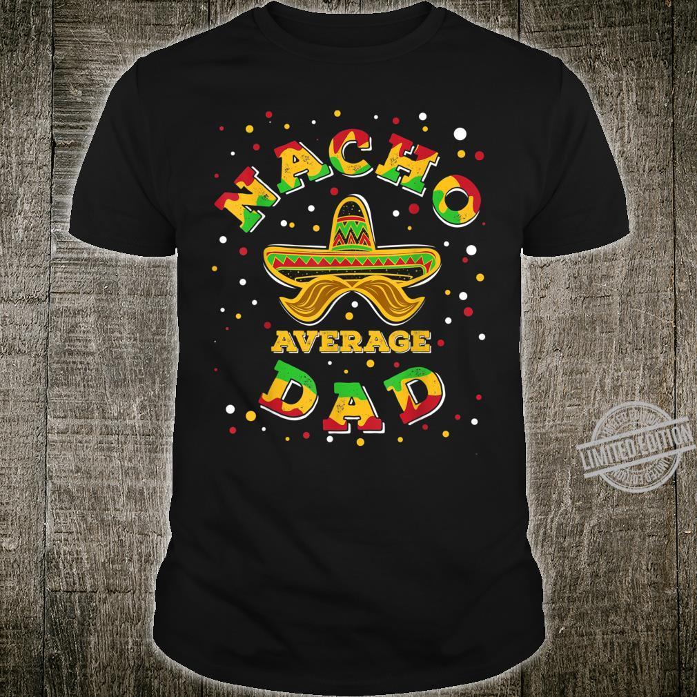 Nacho Average Dad Sombrero Fifth Of May Mexican Fiesta Shirt