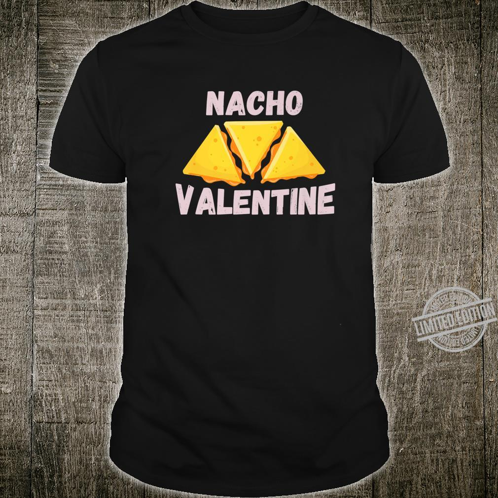 Nacho Valentine Mexican Food Love Valentine's Day Shirt