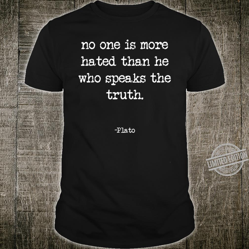 No One Is More Hated Than He Who Speaks The Truth Plato Shirt