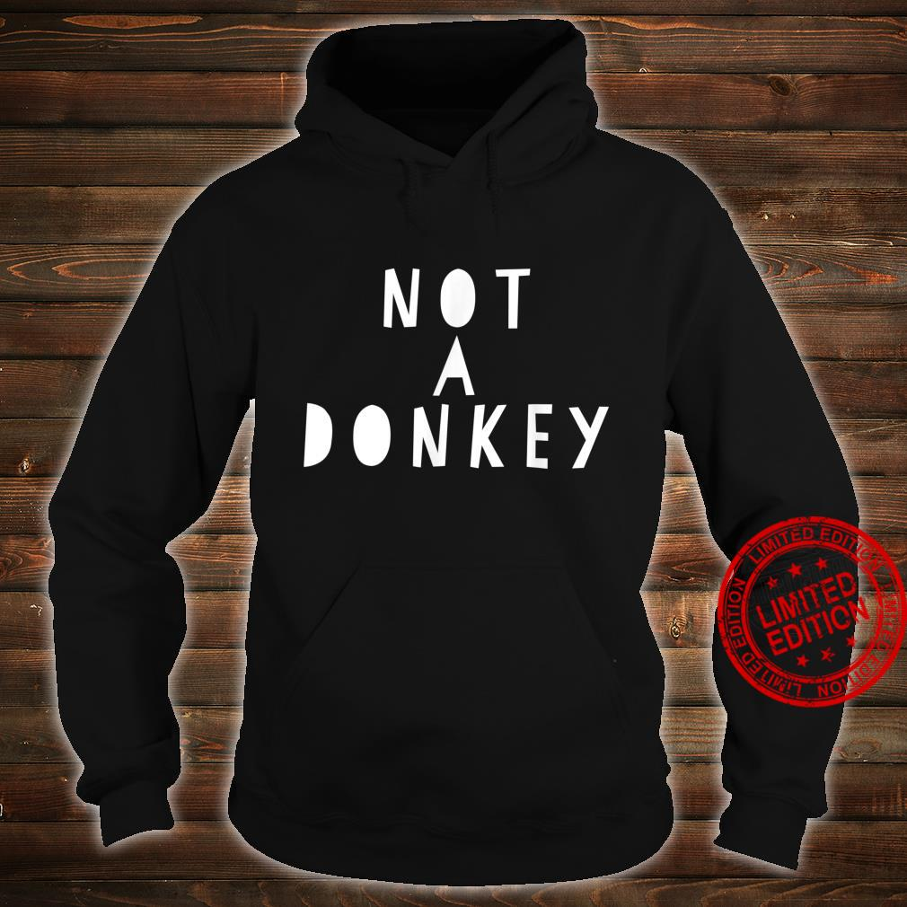 Not a Donkey I'm Riding a Mule Shirt hoodie