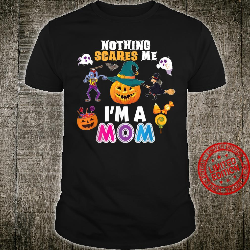 Nothing Scares Me I'm A Mom You Can't Scary Halloween Shirt