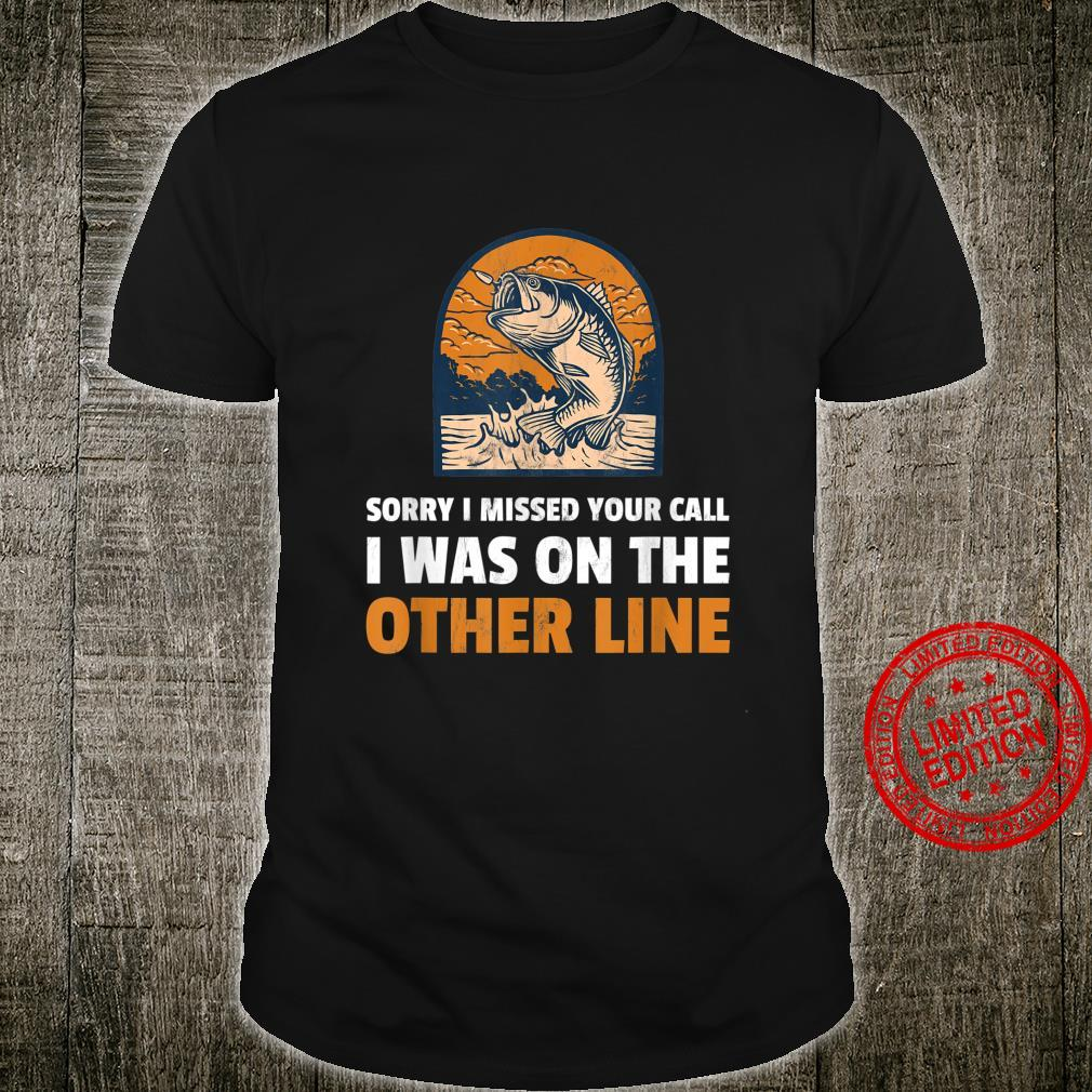 Sorry I Missed Your Call Was On Other Line Fishing Shirt