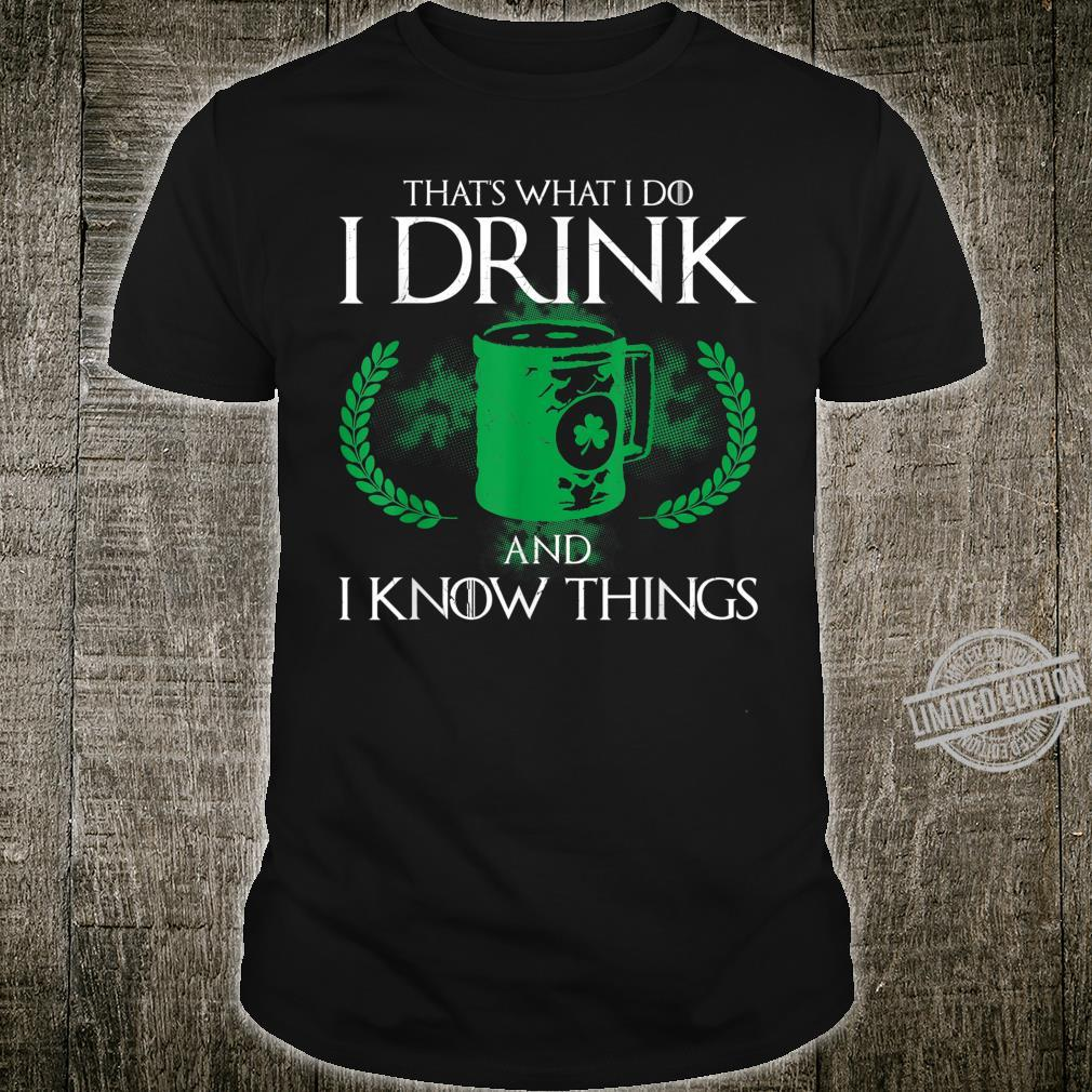St Patrick's Day What I Do I Drink And I Know Things Shirt