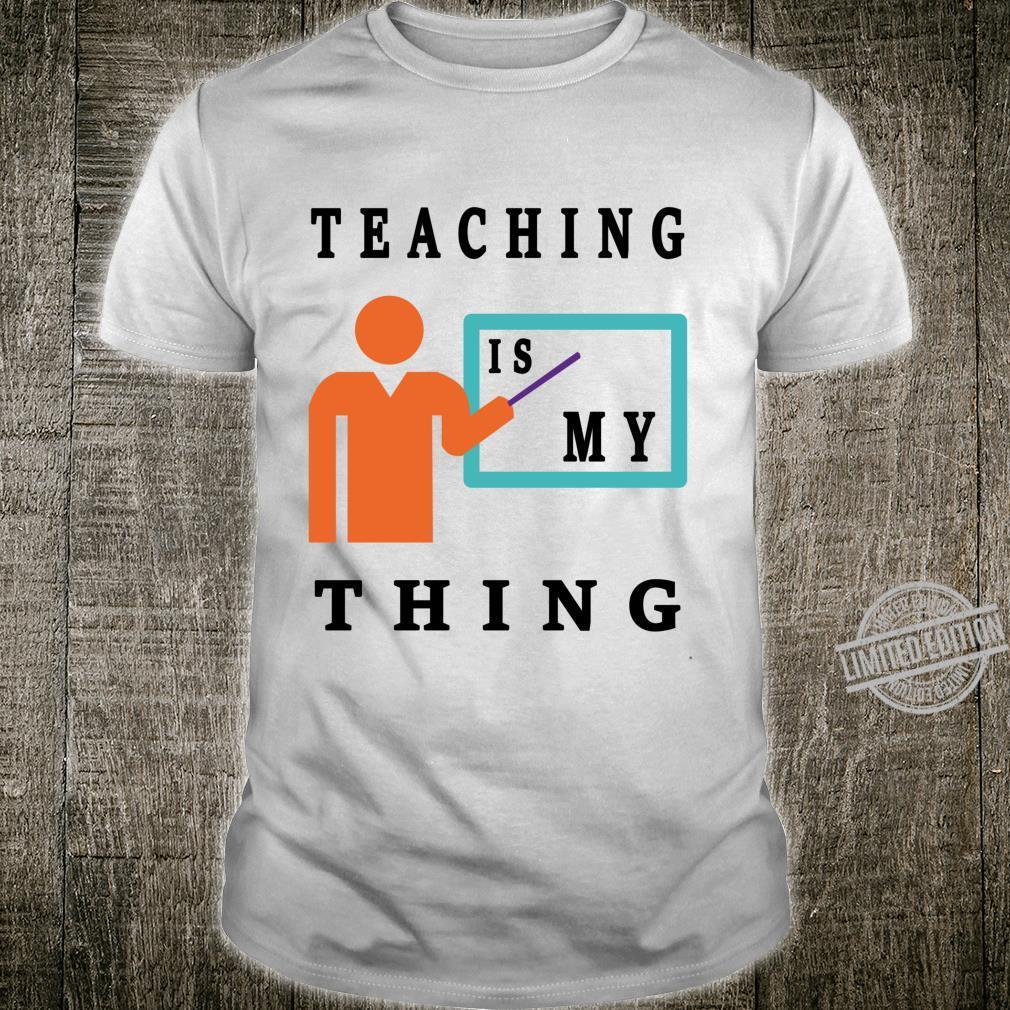 Teaching Is My Thing Educator Shirt