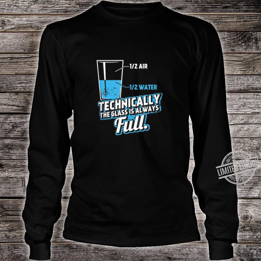 Technically the Glass is always full Science Geek Nerd Shirt long sleeved