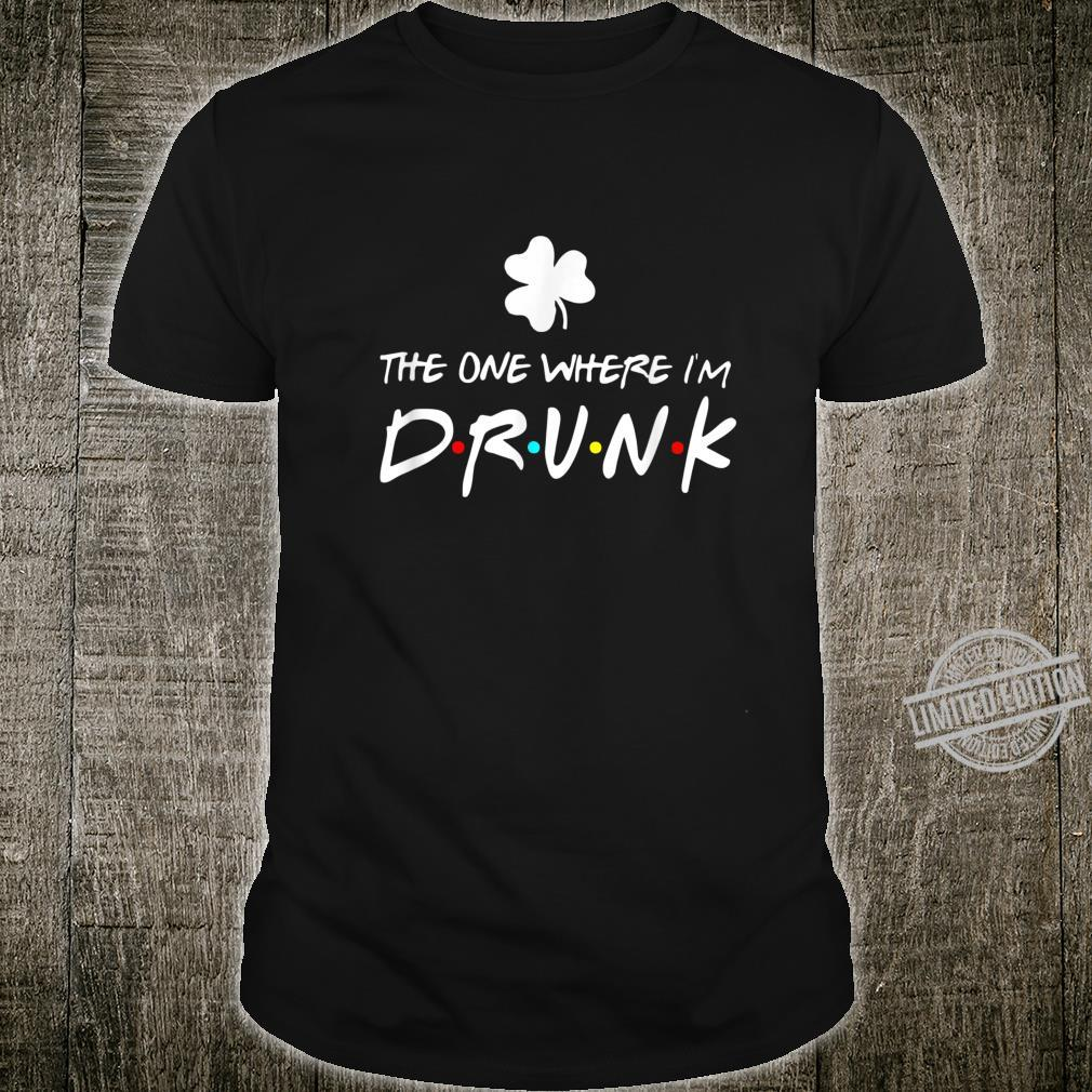 The One Where I'm Drunk Shamrock St. Patrick's Day Shirt