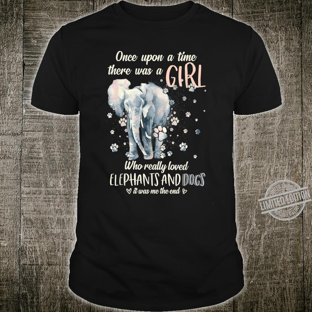 Upon A Time There Was A Girl Who Loved Elephants And Dogs Shirt
