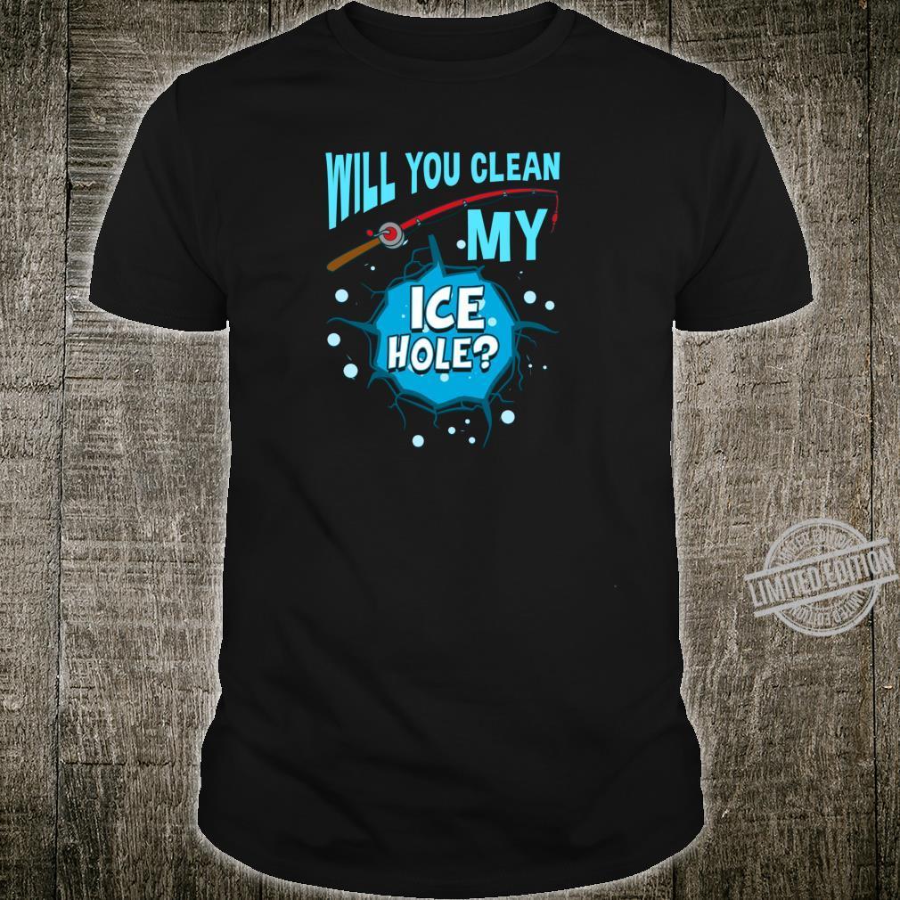 Will You Clean My Ice Hole Ice Fishing Fishermen Shirt