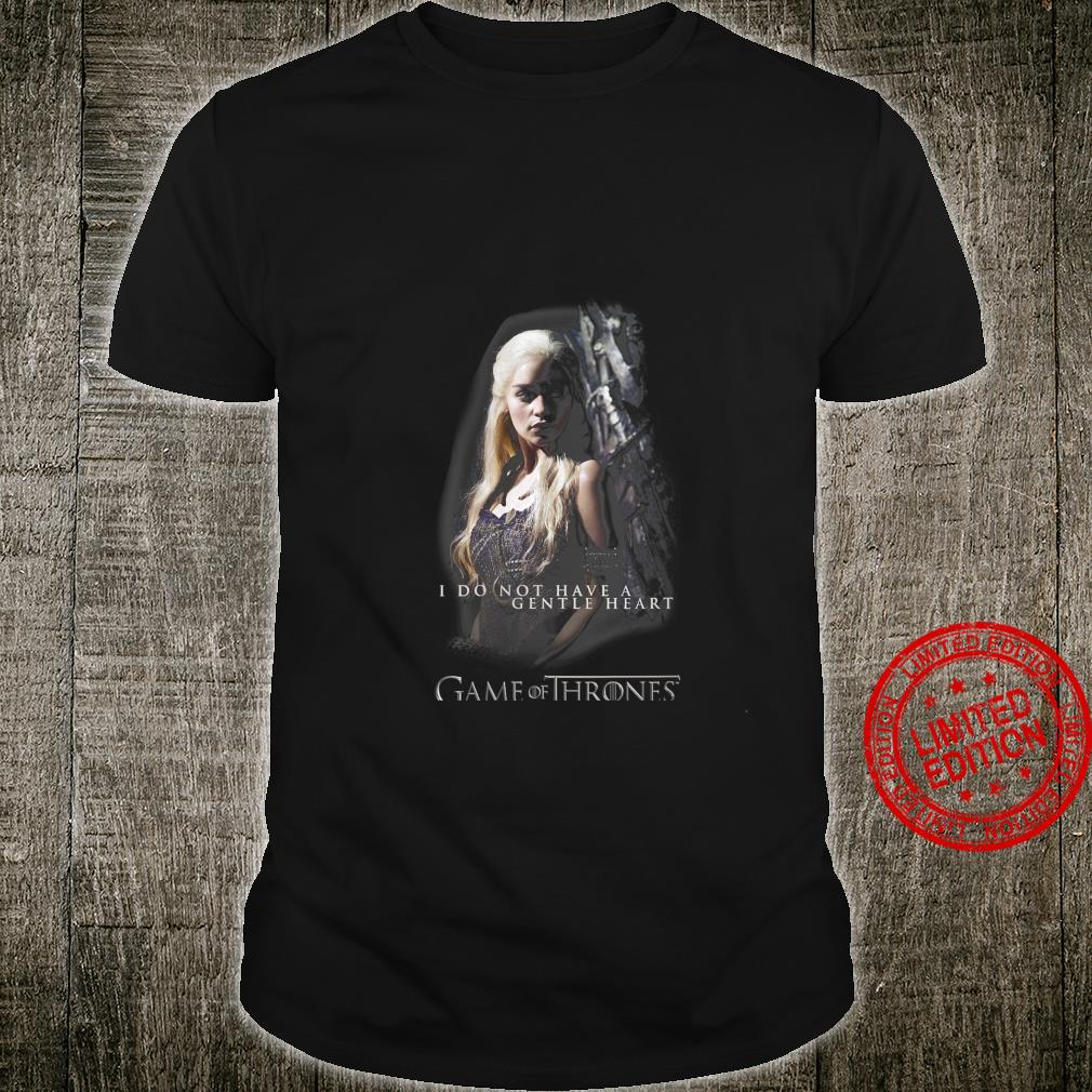 Womens Game Of Thrones Daenerys I Do Not Have A Gentle Heart Shirt