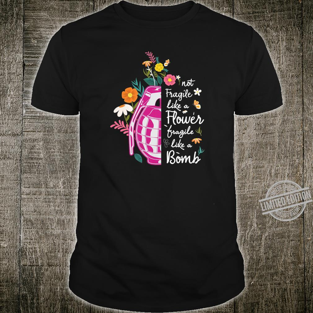 Womens Not Fragile Like a Flower Fragile Like a Bomb Feminist Quote Shirt