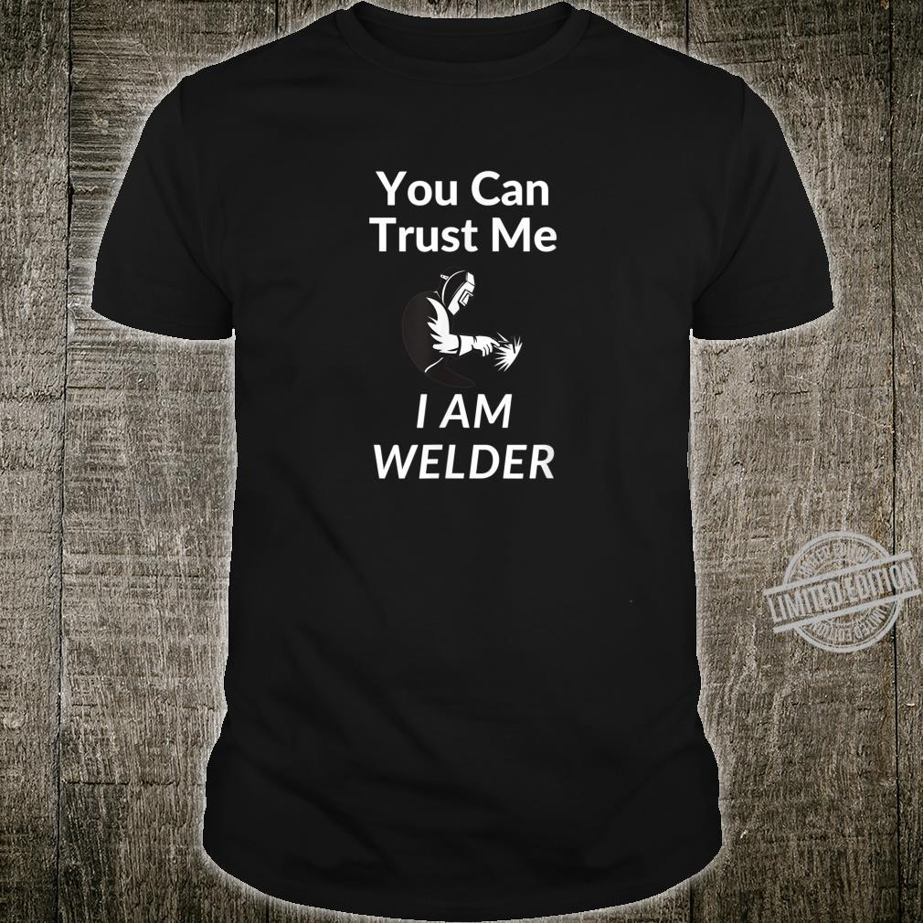 You Can Trust Me I Am Welder I Cool And Welding Design Shirt